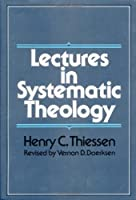 Lectures in Systematic Theology by Henry C. Thiessen(1989-01)