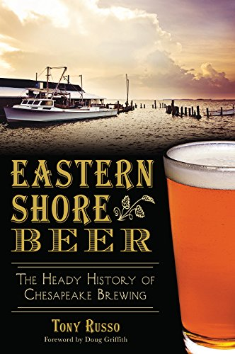 Eastern Shore Beer: The Heady History of Chesapeake Brewing (American Palate)