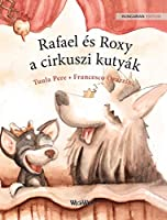 "Rafael és Roxy, a cirkuszi kutyák: Hungarian Edition of ""Circus Dogs Roscoe and Rolly"""