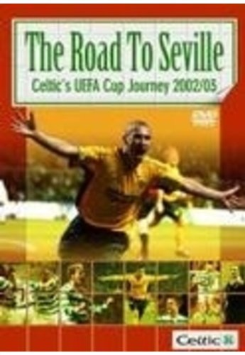 The Road To Seville: Celtic's UEFA Cup Journey 2002/03