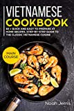 Vietnamese Cookbook: MAIN COURSE – 80 + Quick and easy to prepare at home recipes, step-by-step...