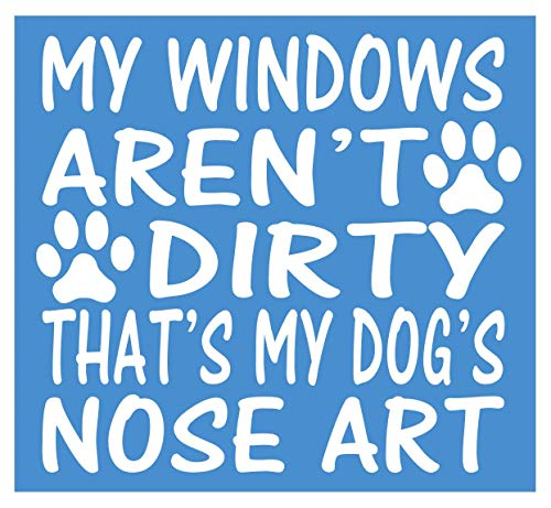 My Windows aren't Dirty Dog Nose Art *I932* 6x6 Inch Sticker Dog Decal Decal Vinyl Sticker for Cars, Trucks, Laptops, Fridge and More
