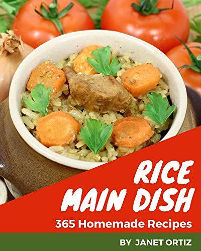 365 Homemade Rice Main Dish Recipes: A Rice Main Dish Cookbook from the Heart! (English Edition)