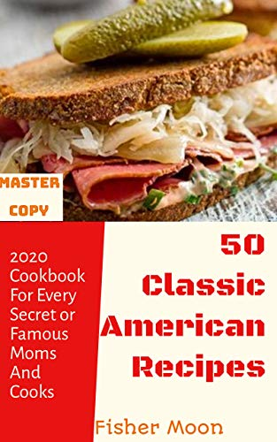 50 Classic American Recipes: 2020 cookbook for every secret or famous moms and cooks (English Edition)