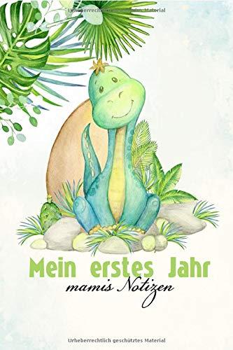 Mein erstes Jahr,mamis Notizen: Baby Tagebuch zum eintragen der wichtigsten Ereignise im ersten Jahr!Mit süßen Dinosaurier für jungs und mädchen.Softcover 25 Seten,viel Platz für Notizen