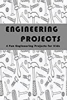 Engineering Projects: 4 Fun Engineering Projects for Kids: Engineering Projects Front Cover