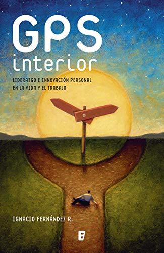 GPS interior: Liderezgo e innovación personal en la vida y el trabajo
