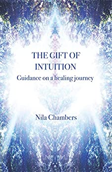 The Gift of Intuition: Guidance on a healing journey by [Nila Chambers]
