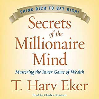 Secrets of the Millionaire Mind     Mastering the Inner Game of Wealth              By:                                                                                                                                 T. Harv Eker                               Narrated by:                                                                                                                                 Charles Constant                      Length: 5 hrs and 10 mins     3,472 ratings     Overall 4.8