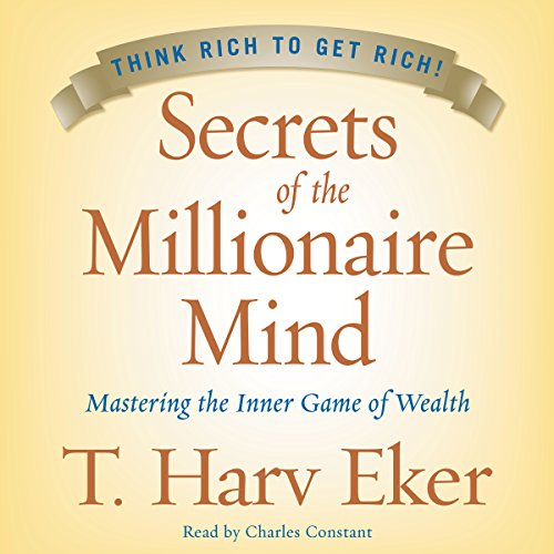 Secrets of the Millionaire Mind     Mastering the Inner Game of Wealth              Written by:                                                                                                                                 T. Harv Eker                               Narrated by:                                                                                                                                 Charles Constant                      Length: 5 hrs and 10 mins     167 ratings     Overall 4.7