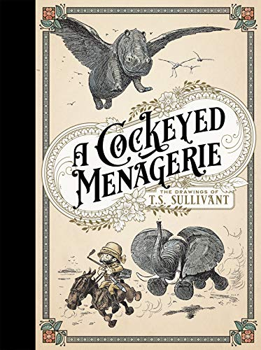 A Cockeyed Menagerie: The Drawings of T.S. Sullivant
