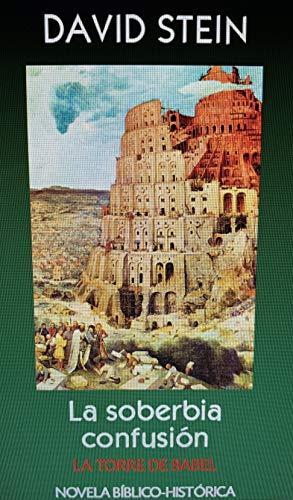 La torre de Babel: La soberbia confusión (Antiguo Testamento nº 30) (Spanish Edition)