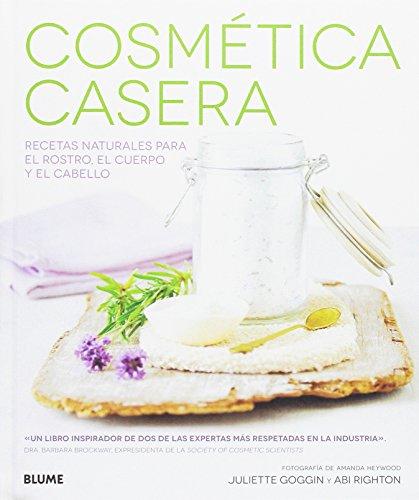 Cosmética casera: Recetas naturales para el rostro, el cuerpo y el cabello