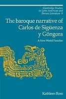 The Baroque Narrative Of Carlos De Sigüenza Y Góngora ; A New World Paradise