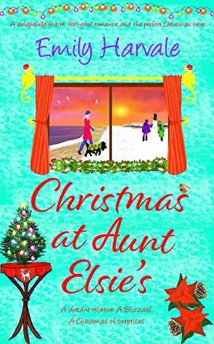 Christmas at Aunt Elsie's: a delightfully festive, feel-good romance and the perfect Christmas treat. by [Emily Harvale]