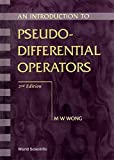 Introduction to Pseudo-Differential Operators, an (2nd Edition)