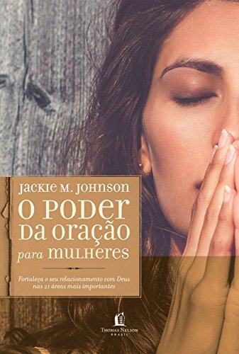 O poder da oração para mulheres: Fortaleça o seu relacionamento com Deus nas 21 áreas mais importantes