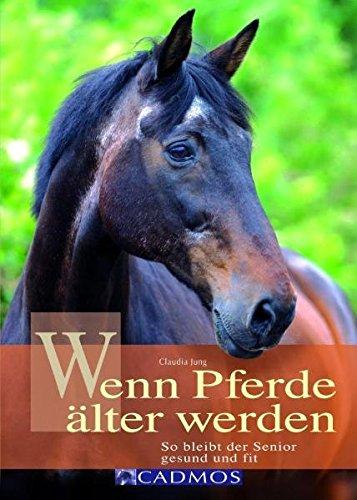 Wenn Pferde älter werden: So bleibt der Senior gesund und fit (Cadmos Ratgeber)