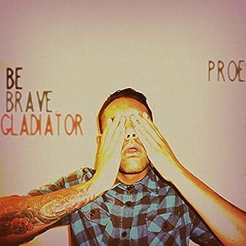 Be Brave, Gladiator