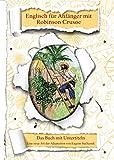 Englisch für Anfänger mit Robinson Crusoe: Zweisprachige Bücher Englisch Deutsch. A1 A2 Roman für Jugendliche und Erwachsene nacherzählt zum leichten, einfachen Lesen und Lernen