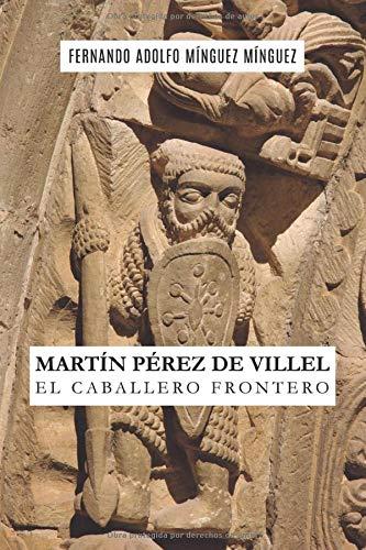 Martín Pérez de Villel. El caballero frontero: 1 (Novela)