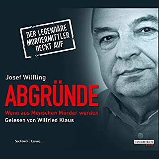 Abgründe. Wenn aus Menschen Mörder werden                   Autor:                                                                                                                                 Josef Wilfling                               Sprecher:                                                                                                                                 Wilfried Klaus                      Spieldauer: 4 Std. und 38 Min.     192 Bewertungen     Gesamt 4,4