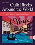 Quilt Blocks Around The World: 50 Appliqué Patterns for International Cities & More - Mix & Match to Create Lasting Memories