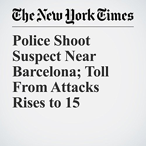 Police Shoot Suspect Near Barcelona; Toll From Attacks Rises to 15 audiobook cover art