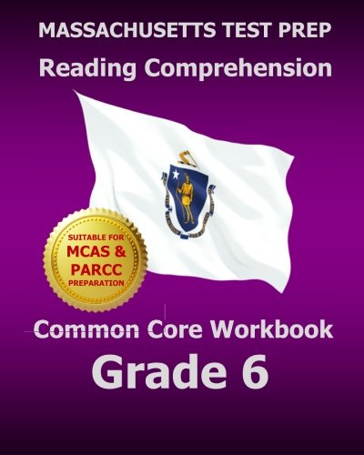 Massachusetts Test Prep Reading Comprehension Common Core Workbook Grade 6 Covers The Literature And Informational Text Reading Standards