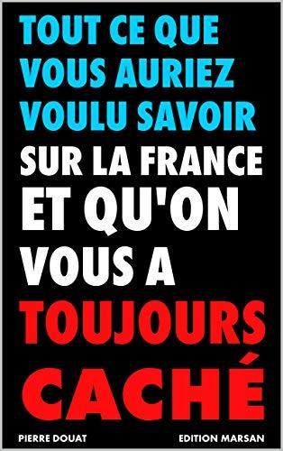 Couverture du livre Tout ce que vous auriez voulu savoir sur la France et qu'on vous a toujours caché