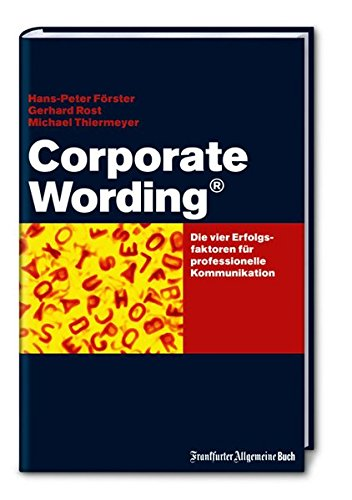 Corporate Wording ®: Die Erfogsfaktoren für professionelle Kommunikation