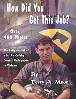 How Did You Get This Job?: The Daily Journal of a 1st Air Cavalry Combat Photographer in Vietnam