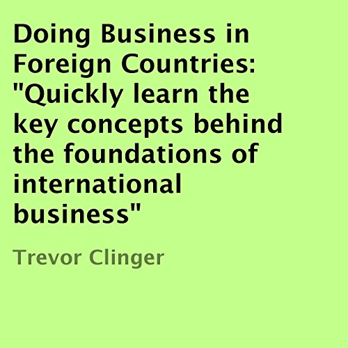 Doing Business in Foreign Countries: Quickly Learn the Key Concepts Behind the Foundations of International Business audiobook cover art