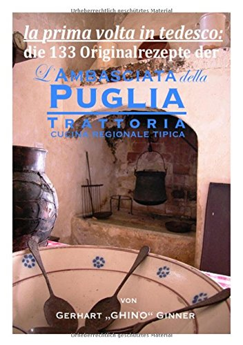 die 133 Rezepte der L'Ambasciata della Puglia: sämtliche Rezepte in einem Band
