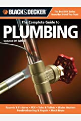 Black & Decker The Complete Guide to Plumbing, Updated 5th Edition: Faucets & Fixtures - PEX - Tubs & Toilets - Water Heaters - Troubleshooting & Repair - Much More (Black & Decker Complete Guide) Kindle Edition