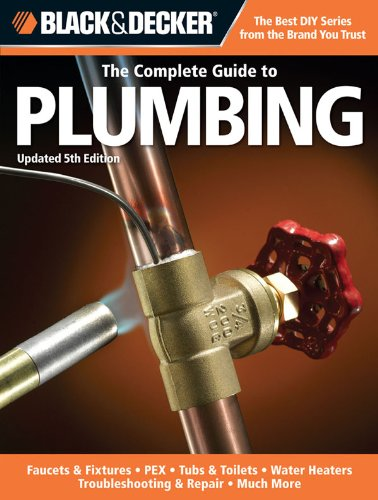 Black & Decker The Complete Guide to Plumbing, Updated 5th Edition: Faucets & Fixtures - PEX - Tubs & Toilets - Water Heaters - Troubleshooting & Repair ... & Decker Complete Guide) (English Edition)