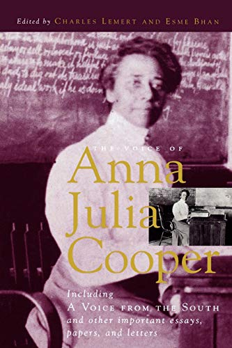 The Voice of Anna Julia Cooper: Including A Voice From the South and Other Important Essays, Papers, and Letters (Legacies Of Social Thought)