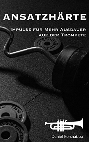 Ansatzhärte: Impulse für mehr Ausdauer auf der Trompete