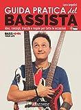Guida pratica del bassista. Idee, consigli, trucchi e regole per tutte le occasioni