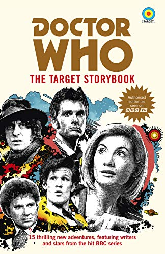 Doctor Who: The Target Storybook by [Terrance Dicks, Matthew Sweet, Simon Guerrier, Colin Baker, Matthew Waterhouse, Jenny T Colgan, Jacqueline Rayner, Una McCormack, Steve Cole, Vinay Patel, George Mann, Susie Day, Mike Tucker, Joy Wilkinson, Beverly Sanford]