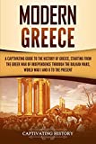 Modern Greece: A Captivating Guide to the History of Greece, Starting from the Greek War of Independence Through the Balkan Wars, World War I and II, to the Present