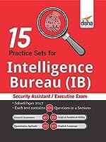 15 Practice Sets for Intelligence Bureau (IB) Security Assistant/ Executive Exam