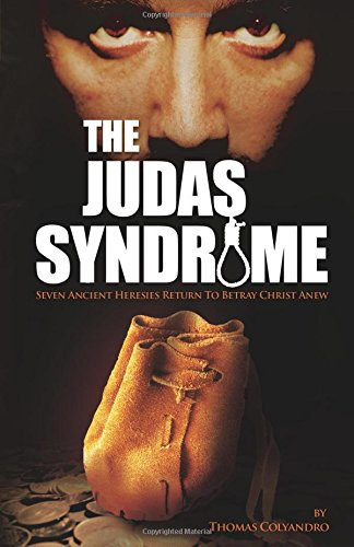 Compare Textbook Prices for The Judas Syndrome: Seven Ancient Heresies Return to Betray Christ Anew  ISBN 9781935302186 by Colyandro, Thomas