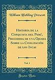 Historia de la Conquista del Perú, Precedida de una Ojeada Sobre la Civilización de los Incas, Vol. 1 (Classic Reprint)