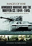 Armoured Warfare and the Waffen-SS 1944-1945: Rare Photographs from Wartime Archives (Images of War) - Anthony Tucker-Jones