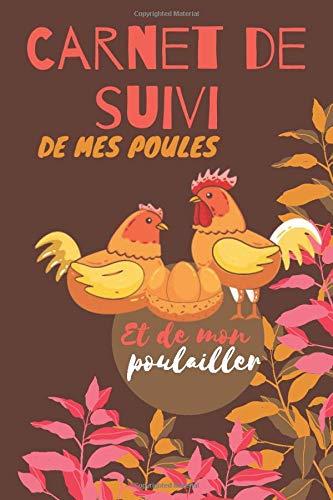 Carnet de Mes poules et de Mon poulailler: Carnet d'observation pour mon poulailler et mes poules.Suivie des pontes et maintenance des poulailles,120 pages 6 x9