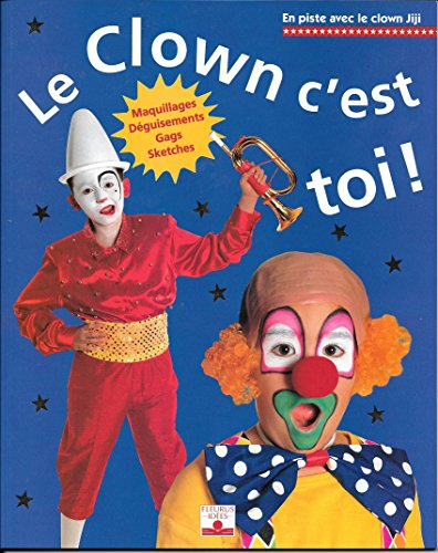 Le Clown c'est toi !: Maquillages, Déguisements, Gags, Sketches (French Edition)