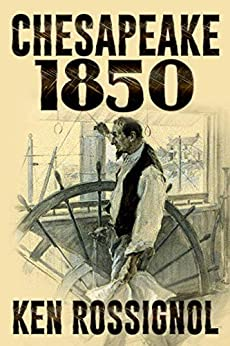 [Ken Rossignol, Elizabeth Mackey, Sean Patrick Fox, Paul J. McSorley]のChesapeake 1850 (Steamboats & Oyster Wars: The News Reader Book 1) (English Edition)