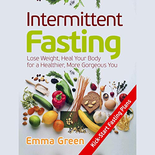 Intermittent Fasting: Lose Weight, Heal Your Body for a Healthier, More Gorgeous You audiobook cover art