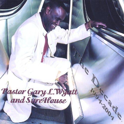 Pastor Gary L. Wyatt & Surehouse